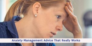 Anxiety Management Advice That Really Works