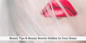 Beauty Tips & Beauty Secrets Hidden In Your Home