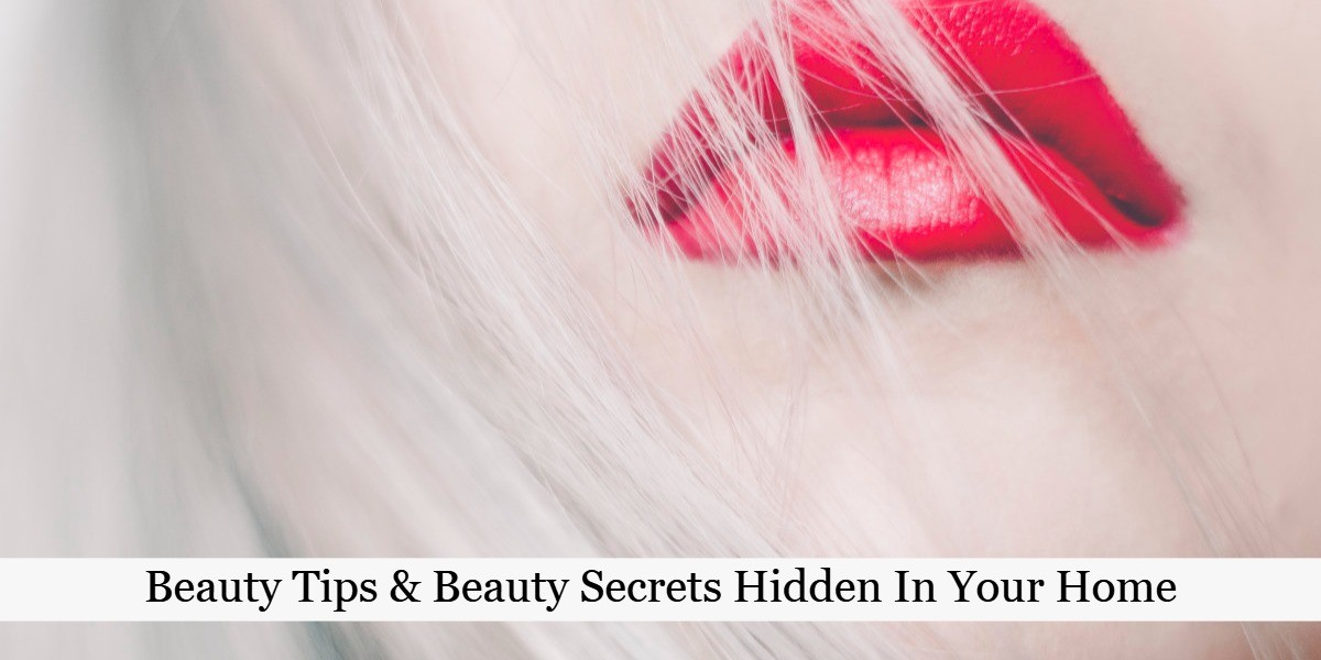 Beauty Tips & Beauty Secrets Hidden In Your Home