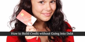 How to Build Credit without Going into Debt
