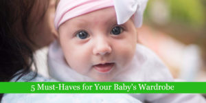 5 Must-Haves for Your Baby's Wardrobe